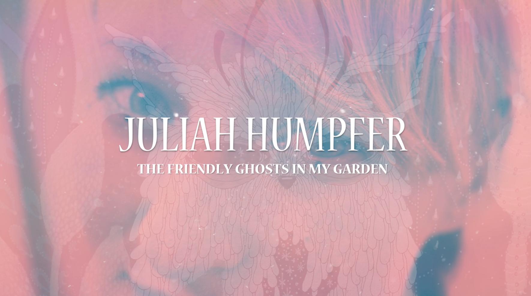 Juliah Humpfer – The friendly ghosts in my garden